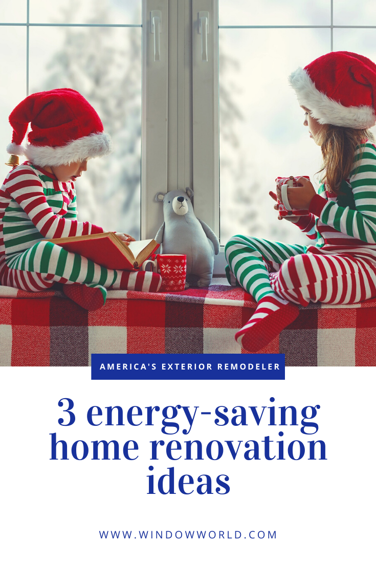 3 Energy-Saving Home Renovation Ideas | Window World