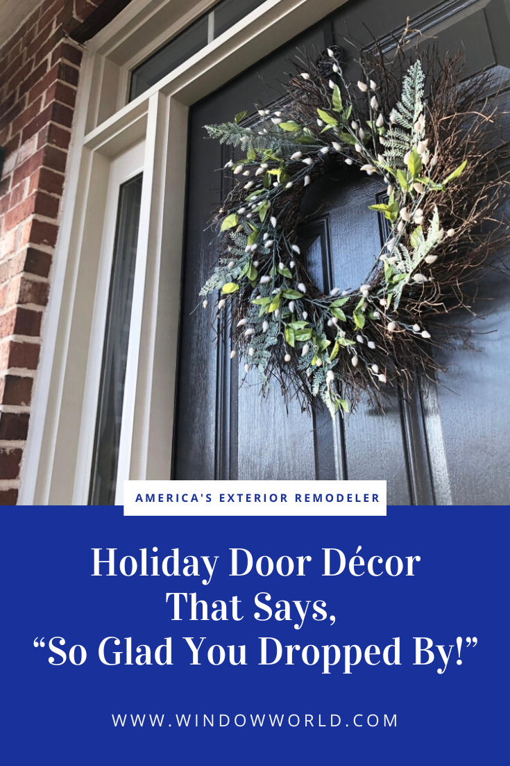 """Holiday Door Décor That Says, """"So Glad You Dropped By!""""   Window World"""