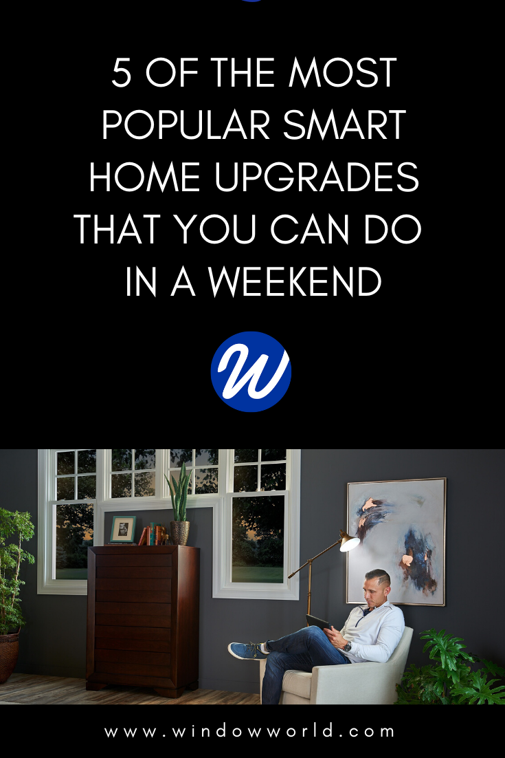5 of the Most Popular Smart Home Upgrades That You Can Do in a Weekend | Window World